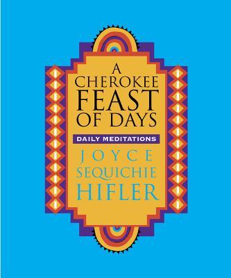 A Cherokee Feast of Days: Daily Meditations - Hifler, Joyce Sequichie