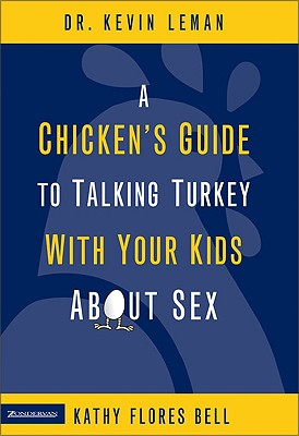 A Chicken's Guide to Talking Turkey with Your Kids about Sex - Leman, Kevin, Dr., and Bell, Kathy Flores