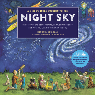 A Child's Introduction to the Night Sky: The Story of the Stars, Planets, and Constellations--And How You Can Find Them in the Sky - Driscoll, Michael