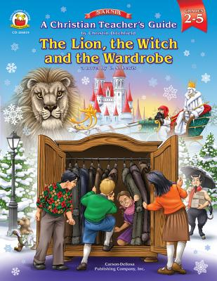 A Christian Teacher's Guide to the Lion, the Witch and the Wardrobe, Grades 2 - 5 - Ditchfield, Christin