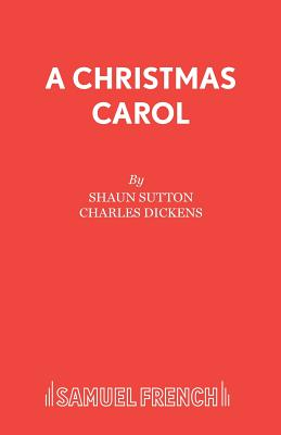 A Christmas Carol: Play - Dickens, Charles, and Sutton, Shaun (Screenwriter)