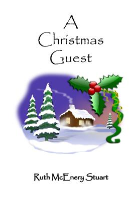 A Christmas Guest - Stuart, Ruth McEnery, and Lee, Russell (Editor)