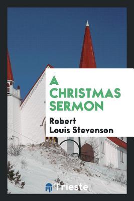 A Christmas Sermon - Stevenson, Robert Louis