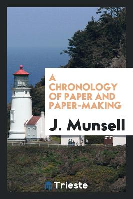 A Chronology of Paper and Paper-Making - Munsell, J
