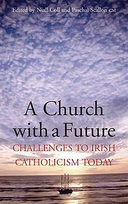 A Church with a Future: Challenges to Irish Catholicism Today - Coll, Niall (Editor)