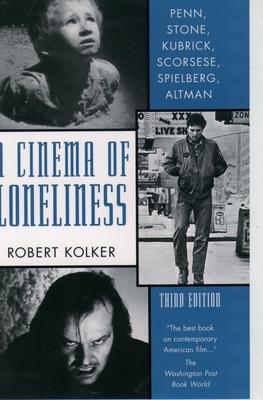 A Cinema of Lonliness: Penn, Stone, Kubrick, Scorsese, Spielberg, Altman: Third Edition - Kolker, Robert