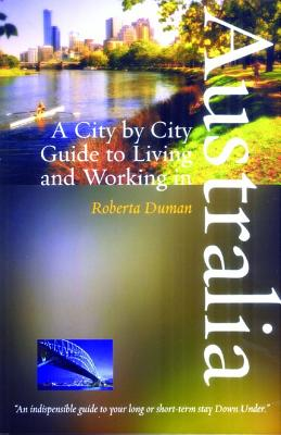 A City by City Guide to Living and Working in Australia - Duman, Roberta