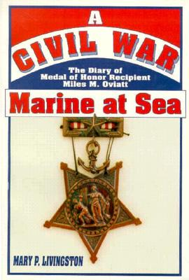 A Civil War Marine at Sea: The Diary of Medal of Honor Recipient Miles M. Oviatt - Oviatt, Miles M, and Livingston, Mary P