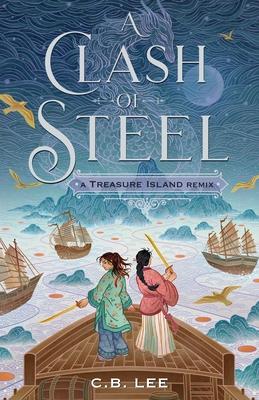 A Clash of Steel: A Treasure Island Remix - Lee, C B