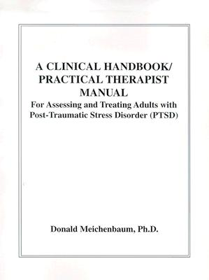 A Clinical Handbook/Practical Therapist Manual for Assessing and Treating Adults with Post-Traumatic Stress Disorder (PTSD) - Meichenbaum, Donald, PhD