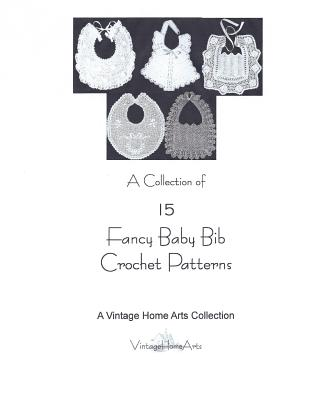 A Collection of 15 Fancy Baby Bib Crochet Patterns - A Vintage Home Arts Collection