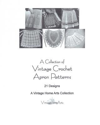 A Collection of Vintage Crochet Apron Patterns: 21 Designs - Vintage Home Arts Collection, A