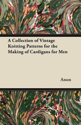 A Collection of Vintage Knitting Patterns for the Making of Cardigans for Men - Anon