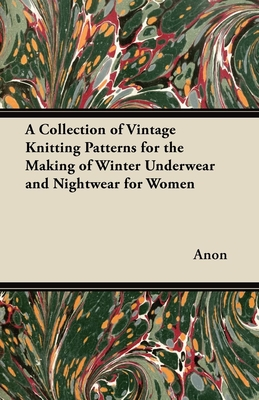 A Collection of Vintage Knitting Patterns for the Making of Winter Underwear and Nightwear for Women - Anon
