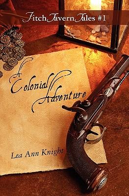 A Colonial Adventure: Fitch Tavern Tales #1 - Knight, Lea Ann