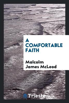 A Comfortable Faith - McLeod, Malcolm James