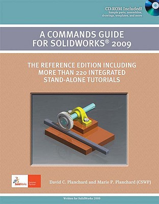 A Commands Guide for Solidworks 2009 - Planchard, David C, and Planchard, Marie P