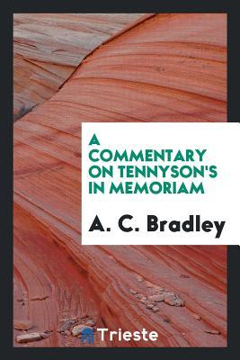 A Commentary on Tennyson's in Memoriam - Bradley, A C