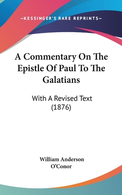 A Commentary on the Epistle of Paul to the Galatians: With a Revised Text (1876) - O'Conor, William Anderson