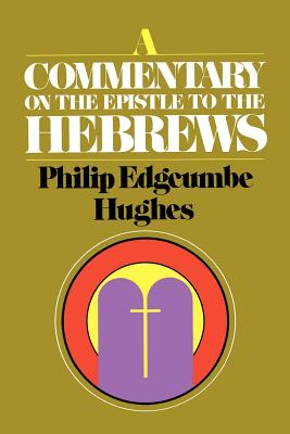 A Commentary on the Epistle to the Hebrews - Hughes, Philip Edgcumbe