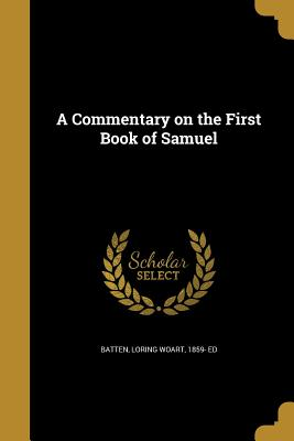 A Commentary on the First Book of Samuel - Batten, Loring Woart 1859- Ed (Creator)