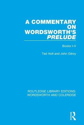 A Commentary on Wordsworth's Prelude: Books I-V - Holt, Ted, and Gilroy, John