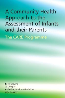 A Community Health Approach to the Assessment of Infants and Their Parents: The CARE Programme - Browne, Kevin D, and Douglas, Jo, and Hamilton-Giachritsis, Catherine