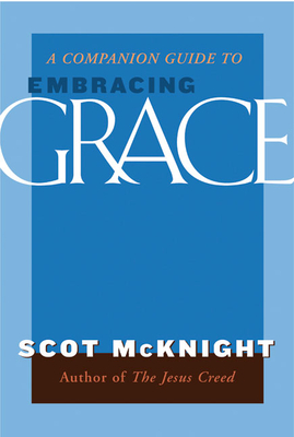 A Companion Guide to Embracing Grace: A Gospel for All of Us - McKnight, Scot