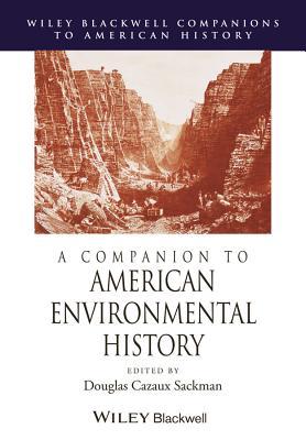 A Companion to American Environmental History - Sackman, Douglas Cazaux (Editor)