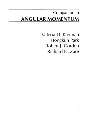 A Companion to Angular Momentum - Zare, Richard N, and Kleiman, Valeria D, and Park, Hongkun