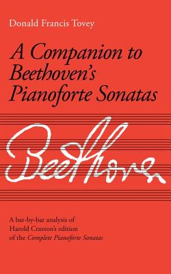 A Companion to Beethoven's Piano Sonatas: Analysis - Tovey, Donald Francis, Sir (Composer), and Cooper, Barry (Editor)