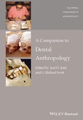 A Companion to Dental Anthropology - Irish, Joel D., and Scott, G. Richard