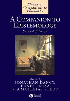 A Companion to Epistemology - Dancy, Jonathan (Editor), and Sosa, Ernest (Editor)