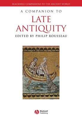 A Companion to Late Antiquity - Rousseau, Philip (Editor)