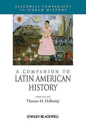 A Companion to Latin American History - Holloway, Thomas H. (Editor)