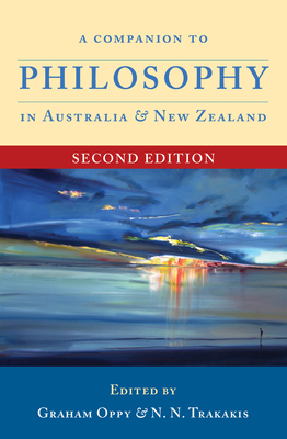 A Companion to Philosophy in Australia and New Zealand: Second Edition - Oppy, Graham (Editor), and Trakakis, N N (Editor)