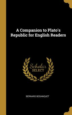 A Companion to Plato's Republic for English Readers - Bosanquet, Bernard