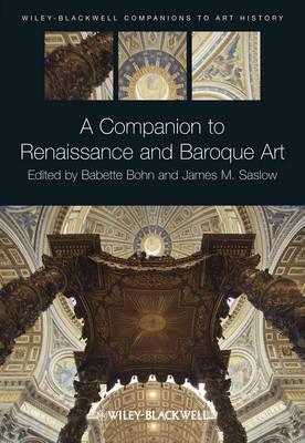 A Companion to Renaissance and Baroque Art - Bohn, Babette (Editor), and Saslow, James M. (Editor), and Arnold, Dana (Series edited by)