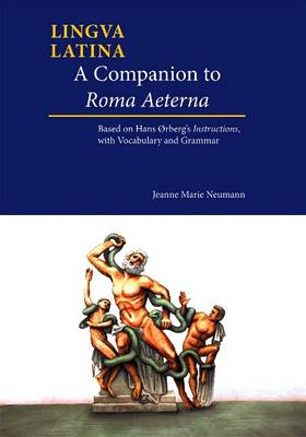 A Companion to Roma Aeterna: Based on Hans Orberg's Instructions, with Latin-English Vocabulary - Neumann, Jeanne Marie