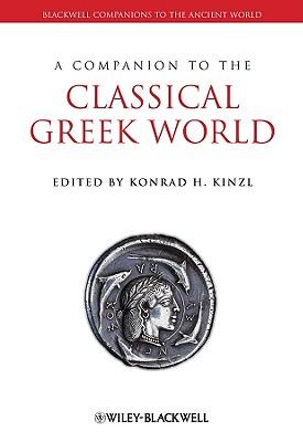 A Companion to the Classical Greek World - Kinzl, Konrad H (Editor)
