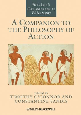 A Companion to the Philosophy of Action - O'Connor, Timothy (Editor), and Sandis, Constantine (Editor)