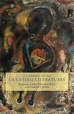 A Companion to Us Latino Literatures - Caulfield, Carlota (Editor), and Davis, Dari (Editor)