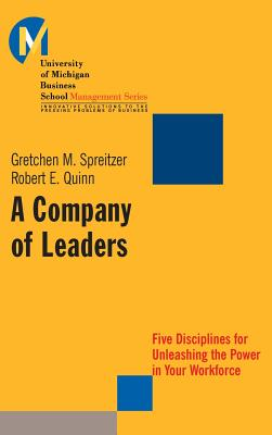 A Company of Leaders: Five Disciplines for Unleashing the Power in Your Workforce - Spreitzer, Gretchen M