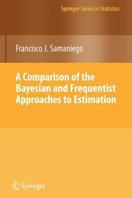 A Comparison of the Bayesian and Frequentist Approaches to Estimation - Samaniego, Francisco J.