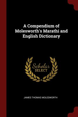 A Compendium of Molesworth's Marathi and English Dictionary - Molesworth, James Thomas