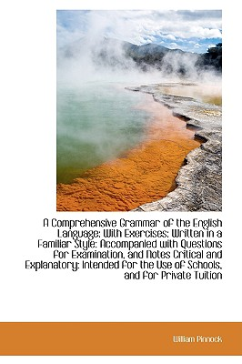 A Comprehensive Grammar of the English Language: With Exercises Written in a Familiar Style - Pinnock, William