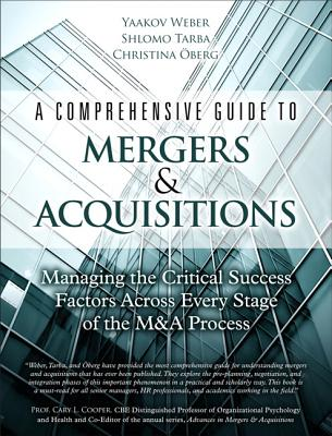 A Comprehensive Guide to Mergers & Acquisitions: Managing the Critical Success Factors Across Every Stage of the M&A Process - Weber, Yaakov, and Tarba, Shlomo, and Oberg, Christina