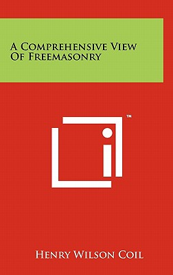 A Comprehensive View of Freemasonry - Coil, Henry Wilson
