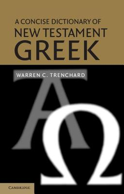 A Concise Dictionary of New Testament Greek - Trenchard, Warren C, Mr.