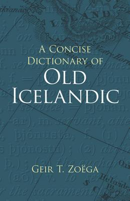 A Concise Dictionary of Old Icelandic - Zoega, Geir T